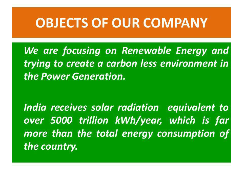 OBJECTS OF OUR COMPANY Our Company's main Object is to Protect the World by stopping carbon emission