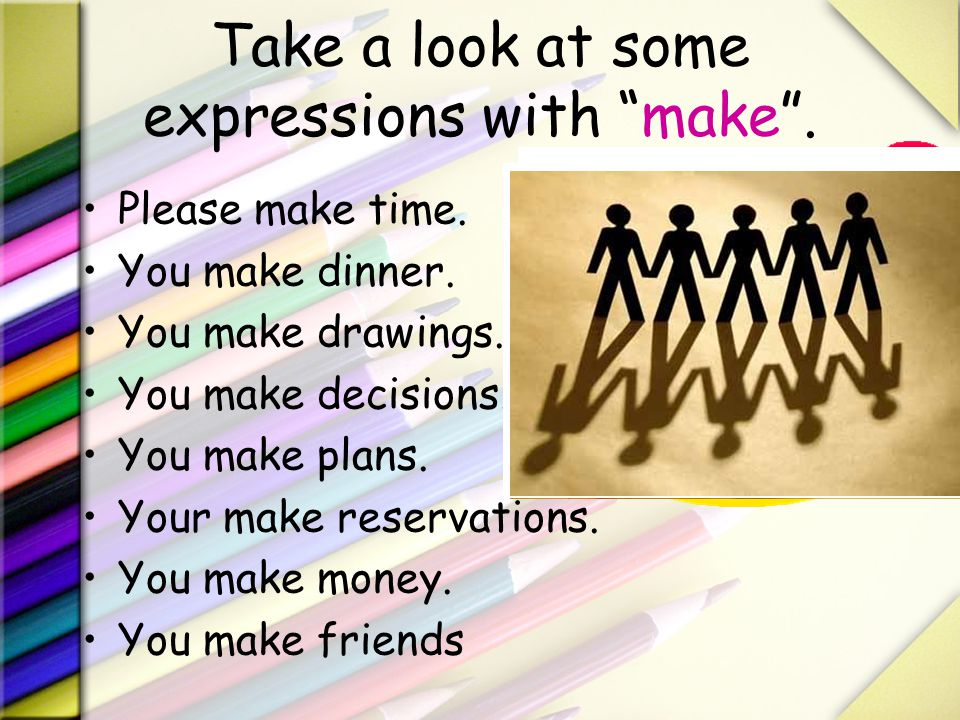 Take a look at some expressions with make .