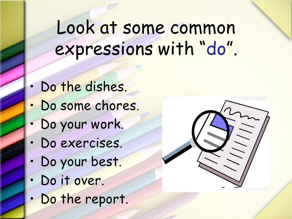 Look at some common expressions with do .