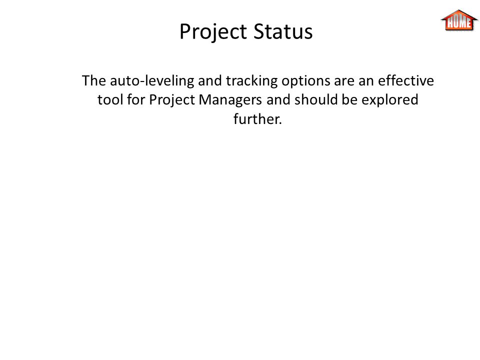 Project Status The auto-leveling and tracking options are an effective tool for Project Managers and should be explored further.