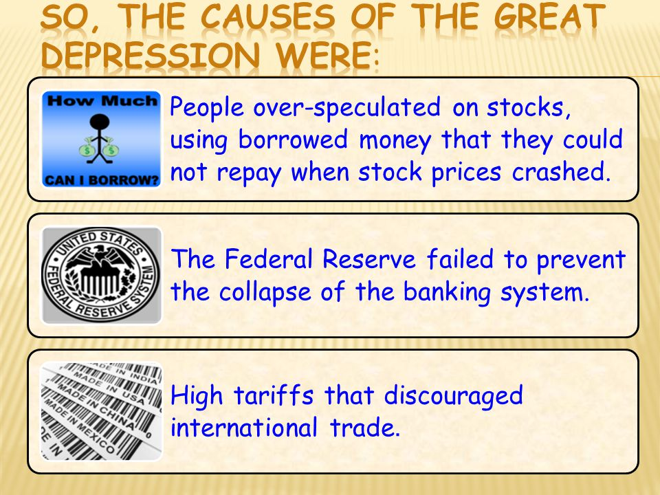 So, the causes of the Great Depression were: