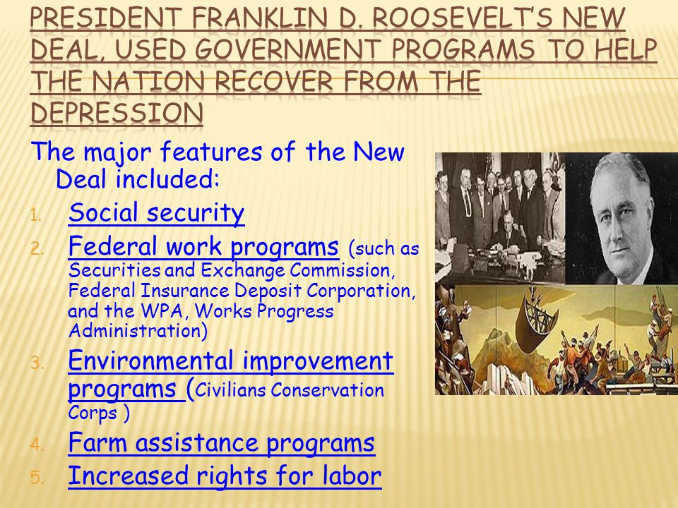 President Franklin D. Roosevelt's New Deal, used government programs to help the nation recover from the Depression