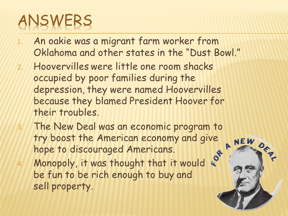 Answers An oakie was a migrant farm worker from Oklahoma and other states in the Dust Bowl.