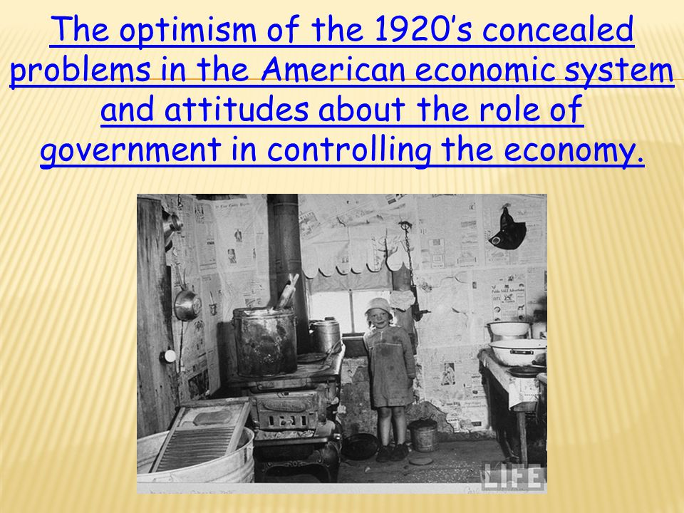 The optimism of the 1920's concealed problems in the American economic system and attitudes about the role of government in controlling the economy.