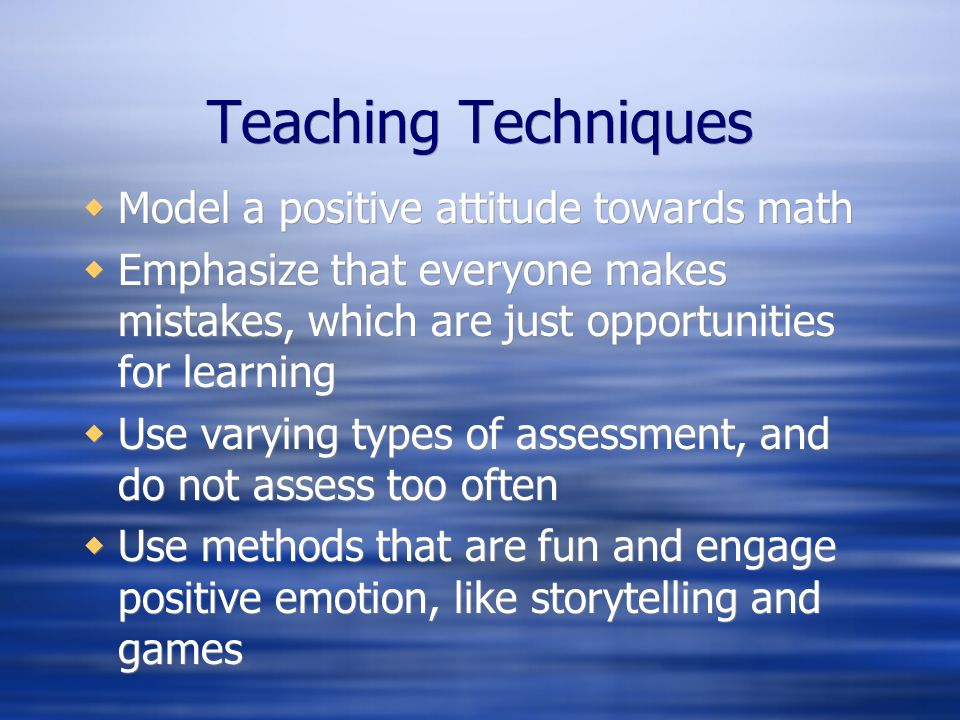 Teaching Techniques Model a positive attitude towards math