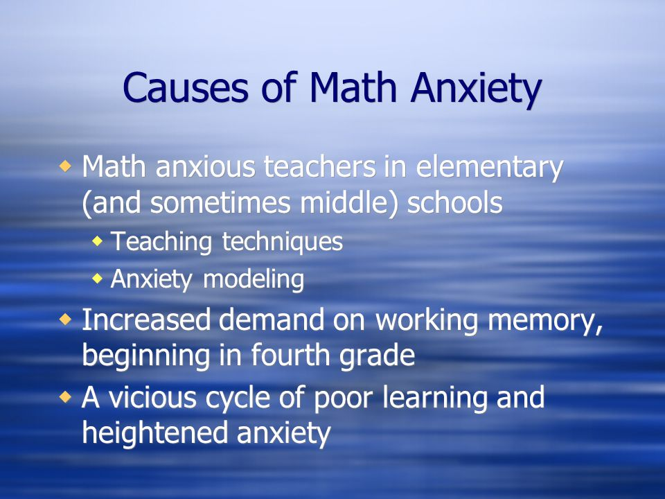 Causes of Math Anxiety Math anxious teachers in elementary (and sometimes middle) schools. Teaching techniques.