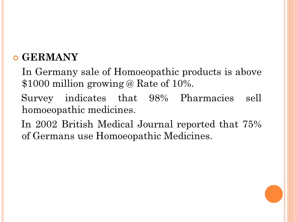 GERMANY In Germany sale of Homoeopathic products is above $1000 million growing @ Rate of 10%.