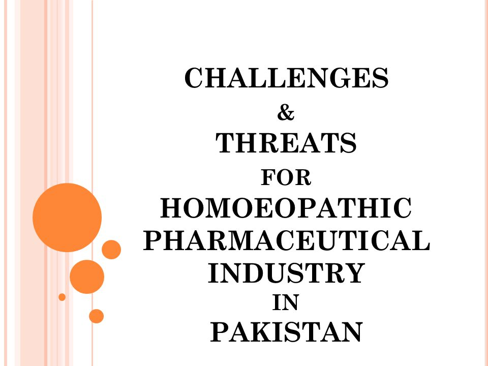 CHALLENGES & THREATS FOR HOMOEOPATHIC PHARMACEUTICAL INDUSTRY IN PAKISTAN
