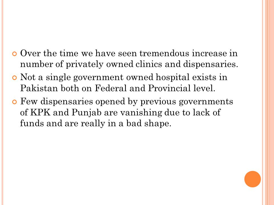Over the time we have seen tremendous increase in number of privately owned clinics and dispensaries.