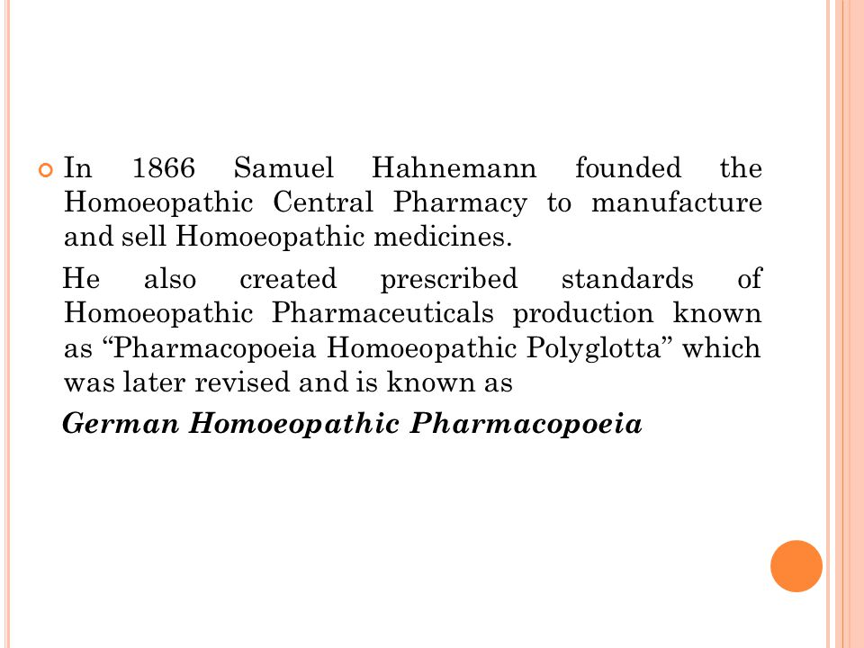 In 1866 Samuel Hahnemann founded the Homoeopathic Central Pharmacy to manufacture and sell Homoeopathic medicines.