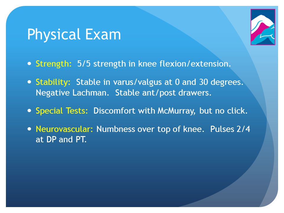 Physical Exam Strength: 5/5 strength in knee flexion/extension.