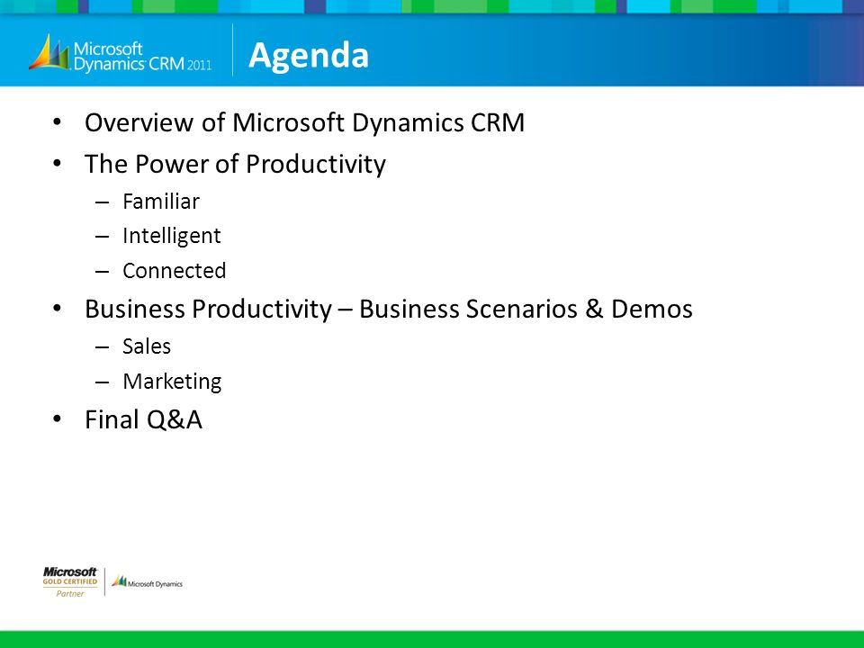 Agenda Overview of Microsoft Dynamics CRM The Power of Productivity