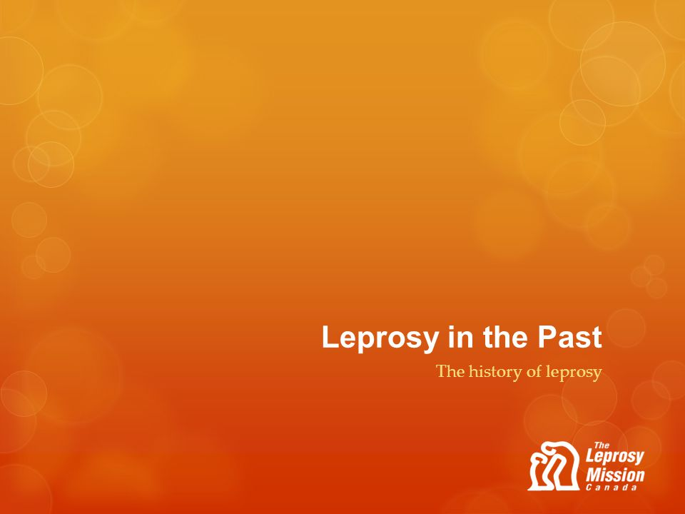 Leprosy in the Past The history of leprosy