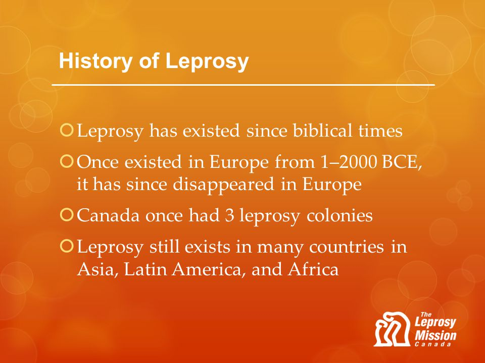 History of Leprosy Leprosy has existed since biblical times