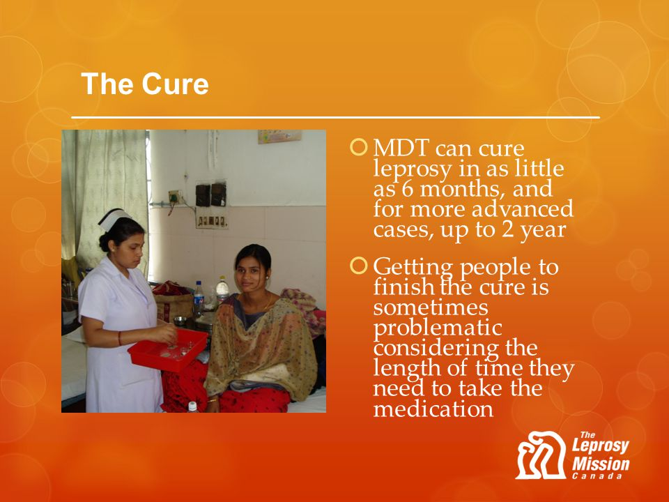 The Cure MDT can cure leprosy in as little as 6 months, and for more advanced cases, up to 2 year.