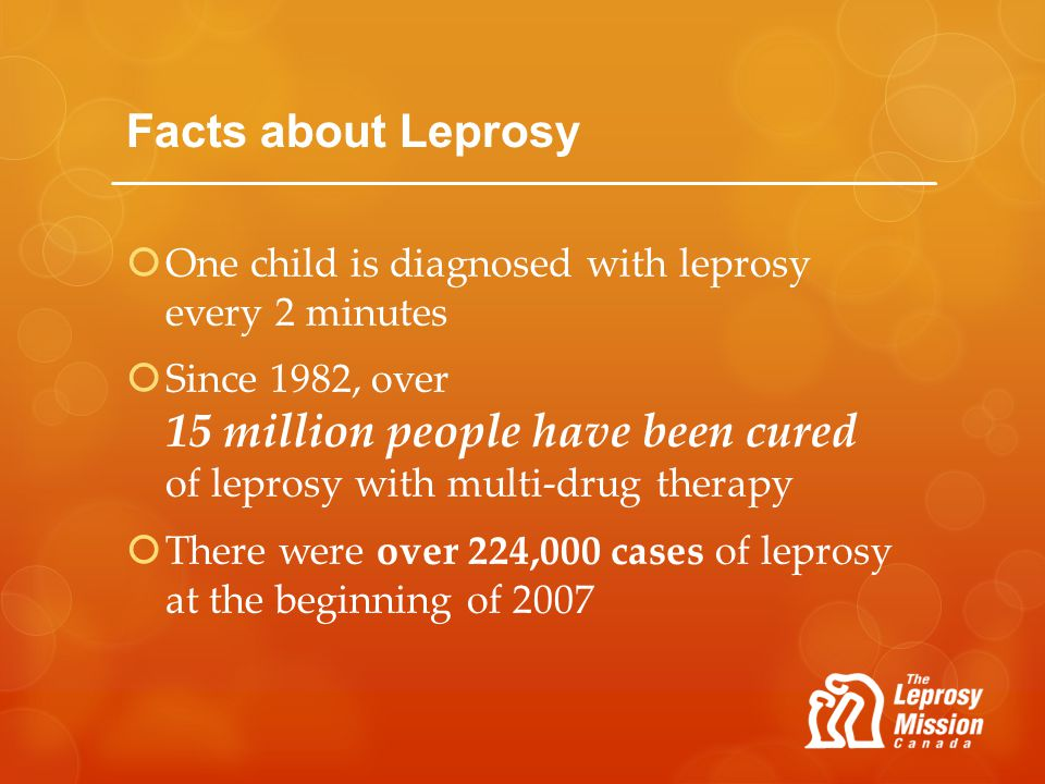 Facts about Leprosy One child is diagnosed with leprosy every 2 minutes.