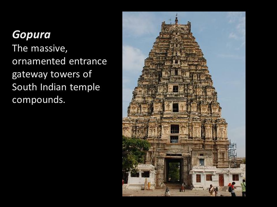 Gopura The massive, ornamented entrance gateway towers of South Indian temple compounds.