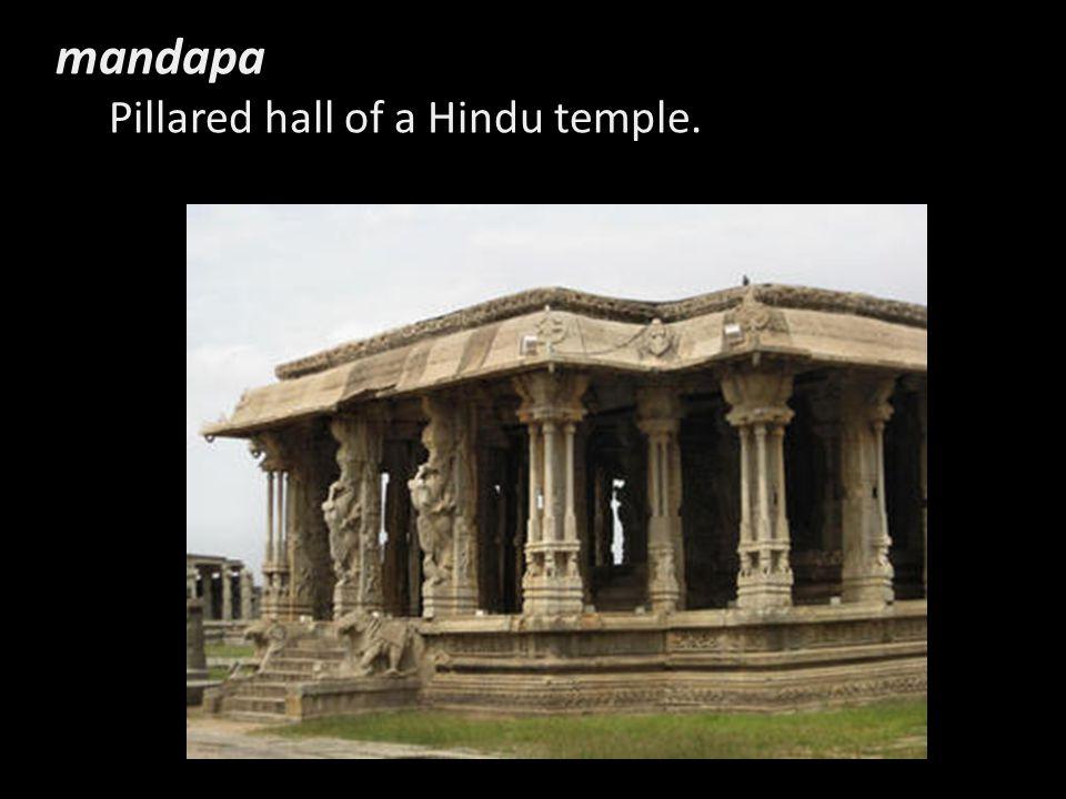 mandapa Pillared hall of a Hindu temple.