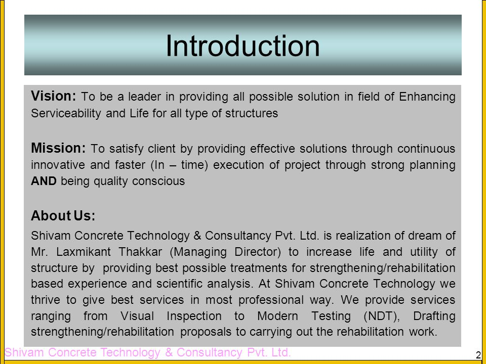Introduction Vision: To be a leader in providing all possible solution in field of Enhancing Serviceability and Life for all type of structures.