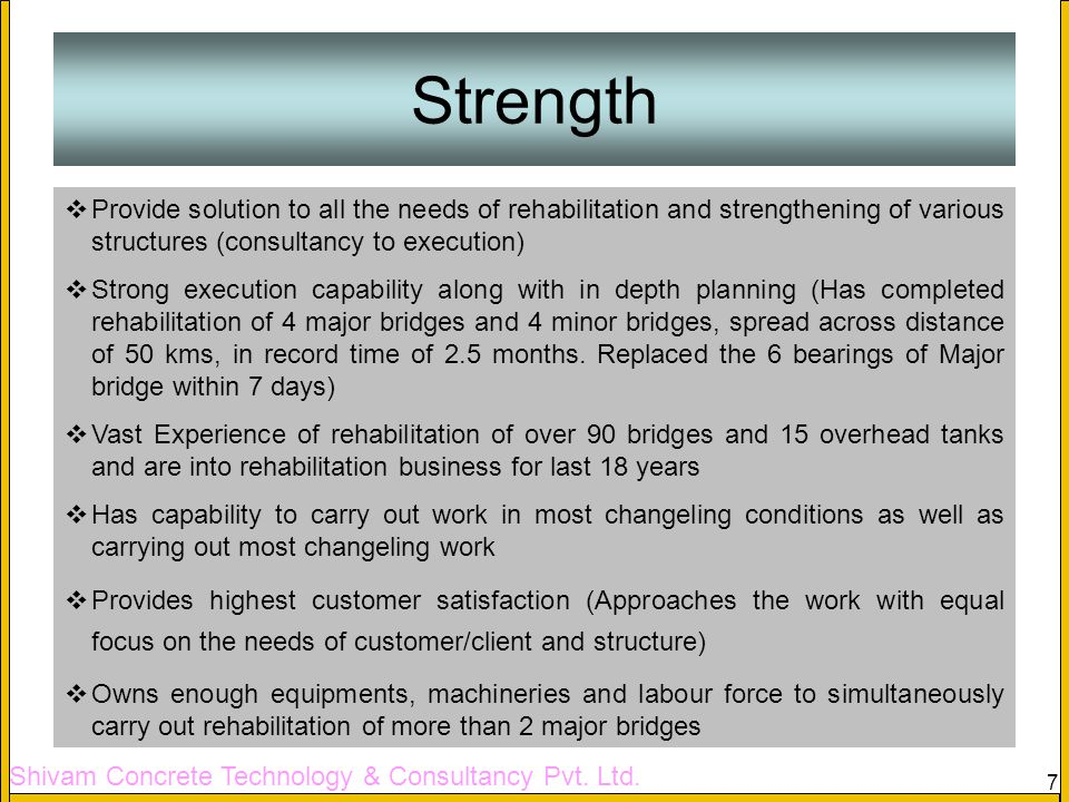 Strength Provide solution to all the needs of rehabilitation and strengthening of various structures (consultancy to execution)