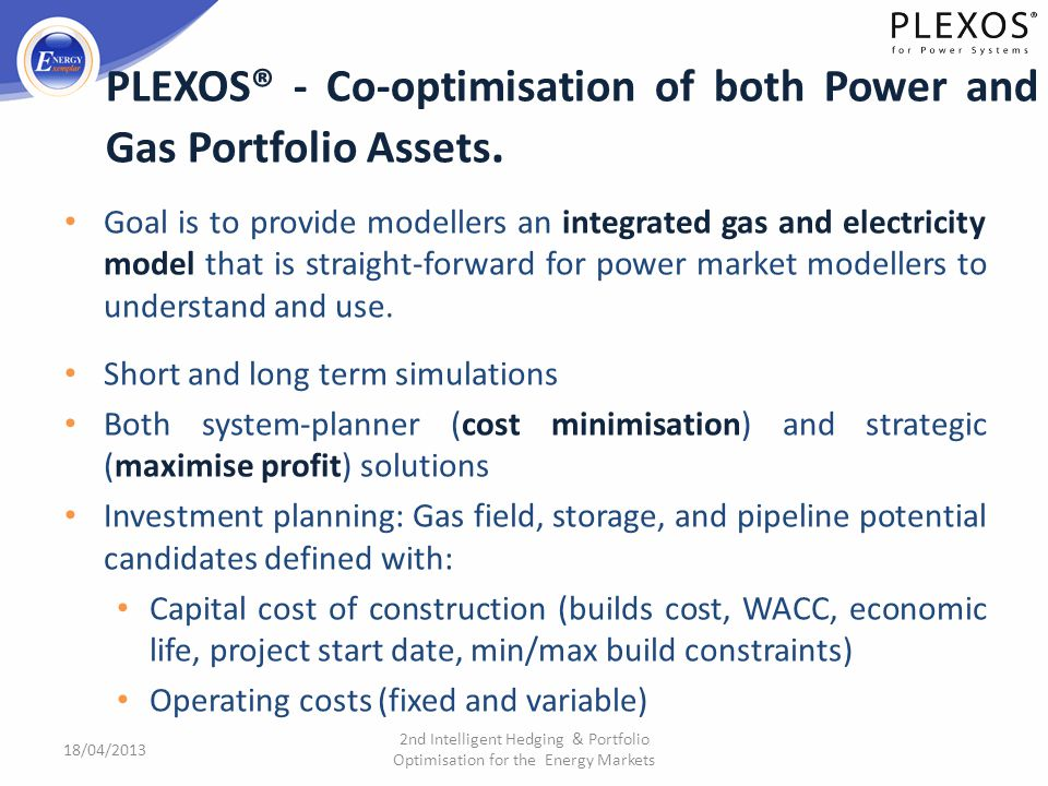 PLEXOS® - Co-optimisation of both Power and Gas Portfolio Assets.