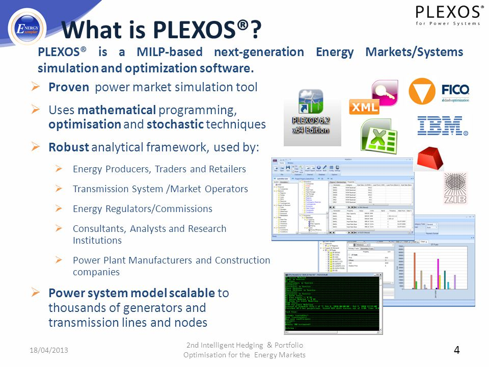 What is PLEXOS® PLEXOS® is a MILP-based next-generation Energy Markets/Systems simulation and optimization software.