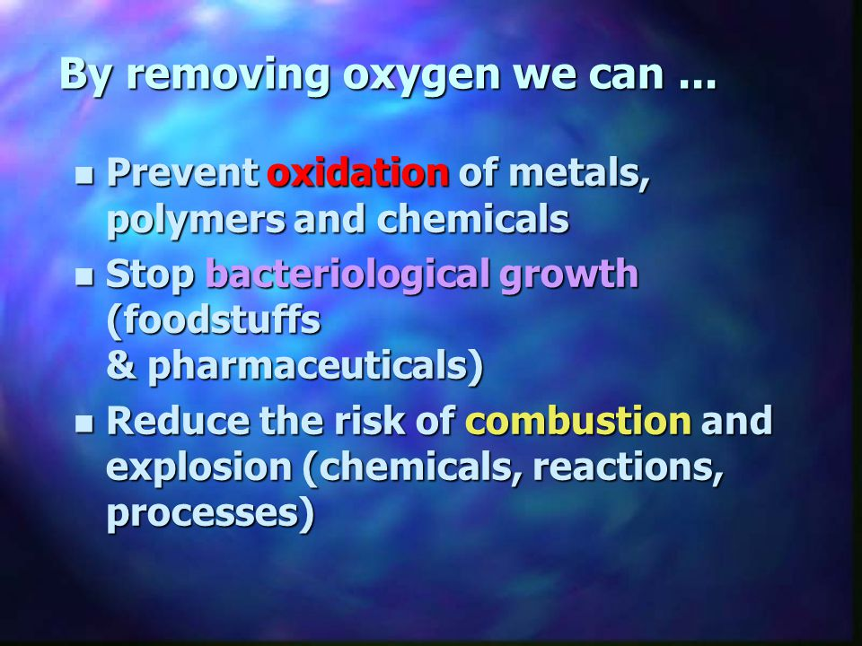 By removing oxygen we can ...