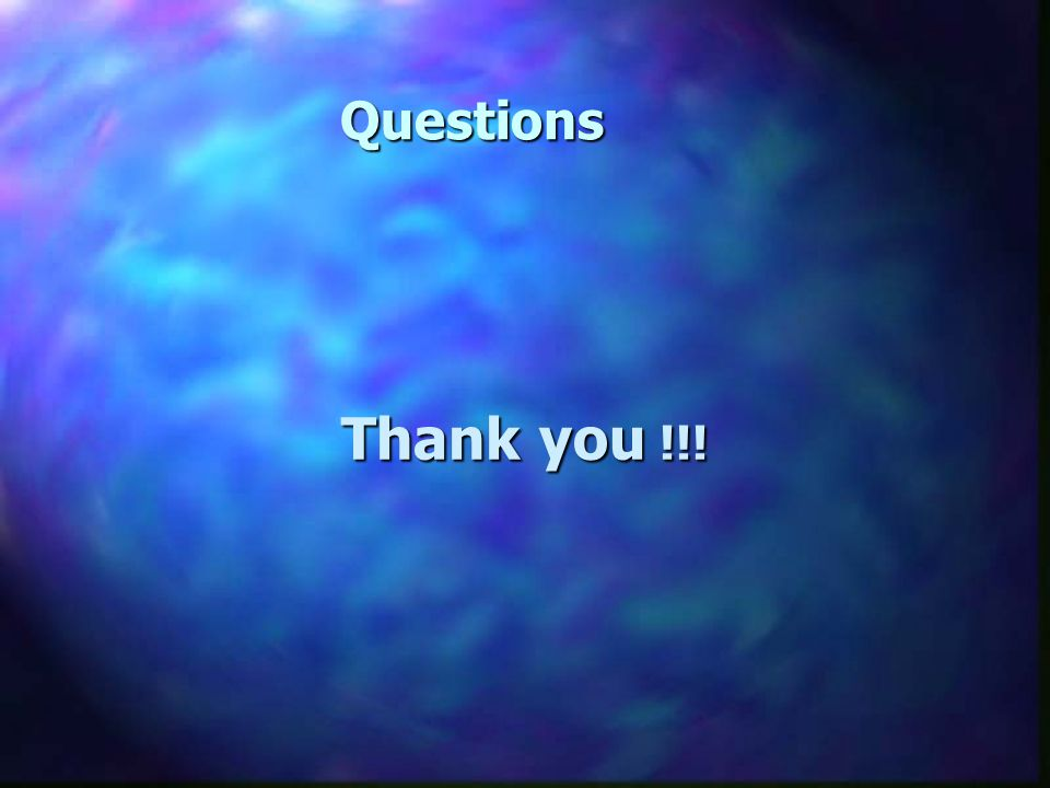 Questions Thank you !!!