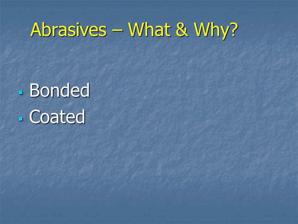 Abrasives – What & Why Bonded Coated