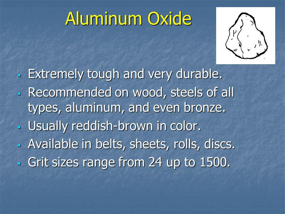 Aluminum Oxide Extremely tough and very durable.