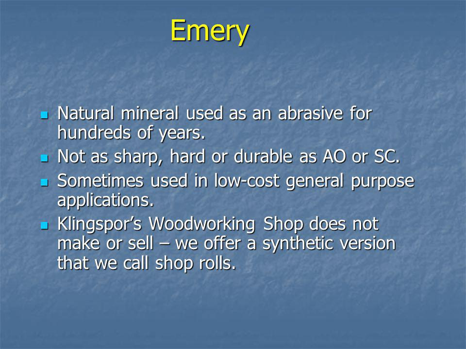 Emery Natural mineral used as an abrasive for hundreds of years.