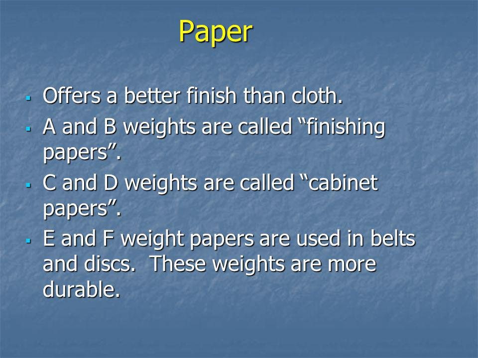 Paper Offers a better finish than cloth.