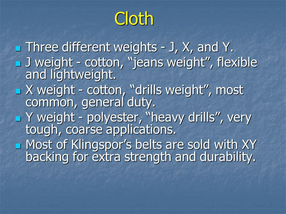 Cloth Three different weights - J, X, and Y.