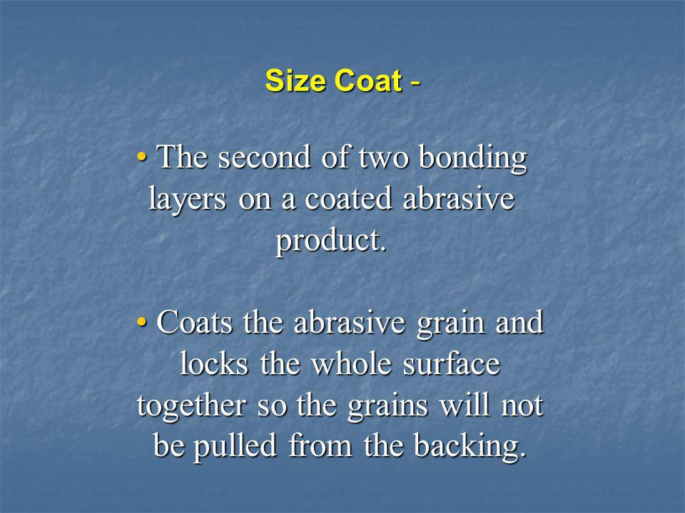 The second of two bonding layers on a coated abrasive product.
