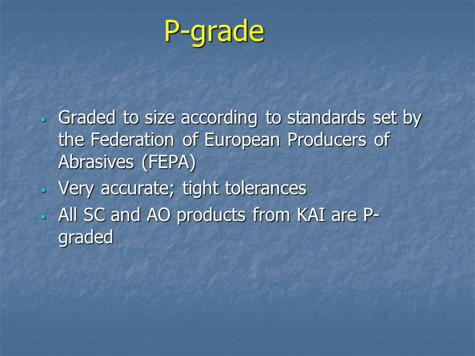 P-grade Graded to size according to standards set by the Federation of European Producers of Abrasives (FEPA)