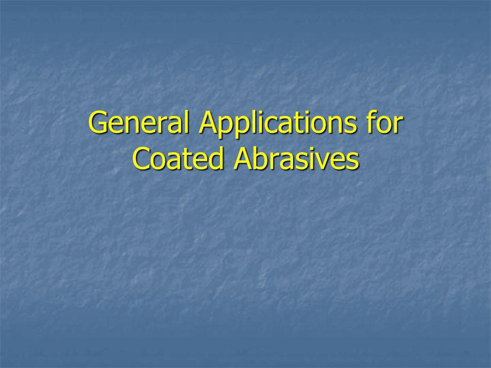 General Applications for Coated Abrasives