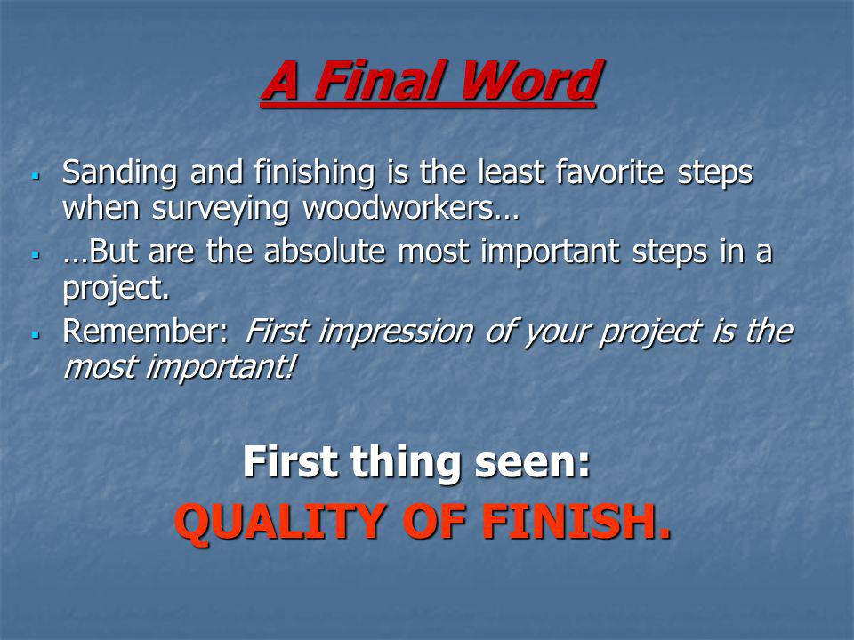 A Final Word First thing seen: QUALITY OF FINISH.