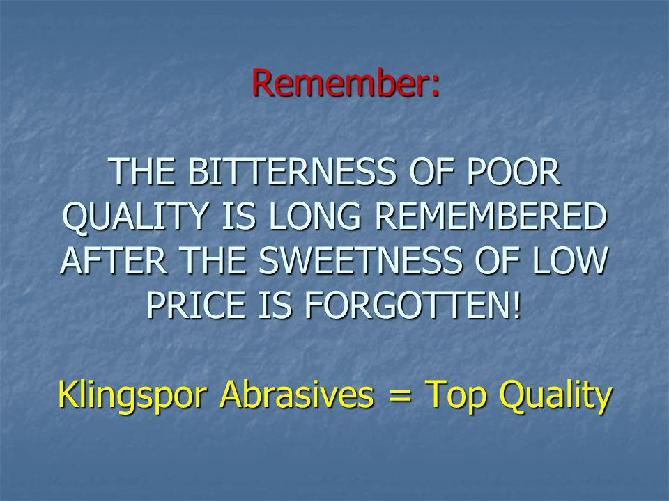 Remember: THE BITTERNESS OF POOR QUALITY IS LONG REMEMBERED AFTER THE SWEETNESS OF LOW PRICE IS FORGOTTEN.