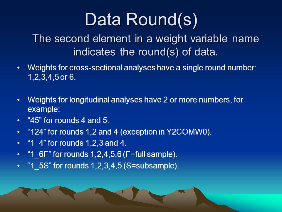 Data Round(s) The second element in a weight variable name indicates the round(s) of data.