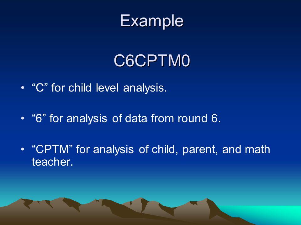 Example C6CPTM0 C for child level analysis.