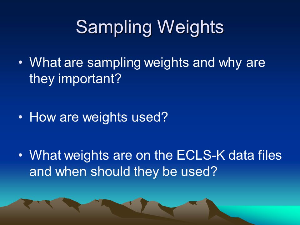 Sampling Weights What are sampling weights and why are they important