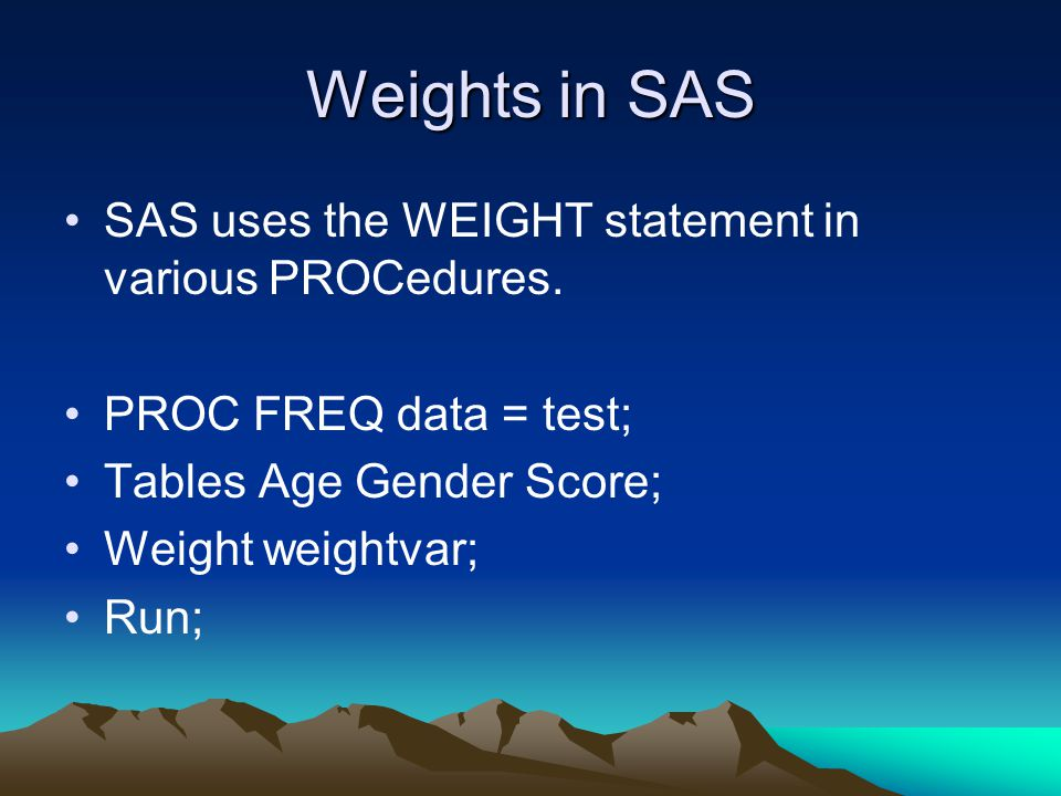 Weights in SAS SAS uses the WEIGHT statement in various PROCedures.