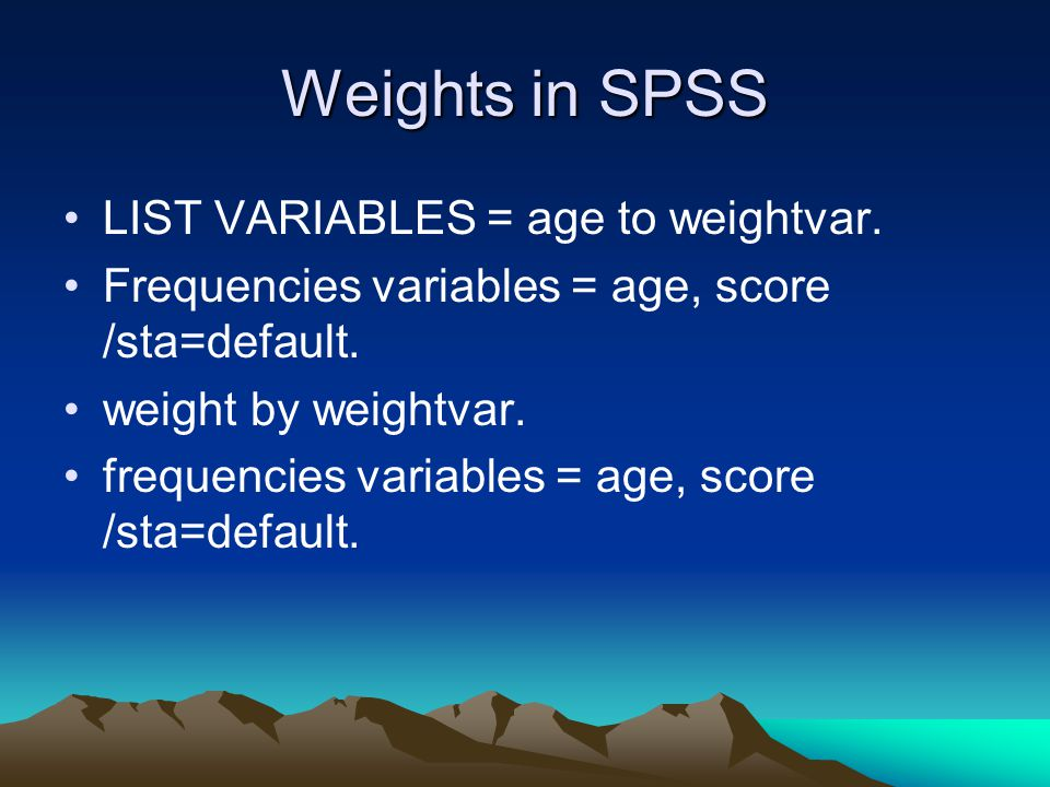 Weights in SPSS LIST VARIABLES = age to weightvar.