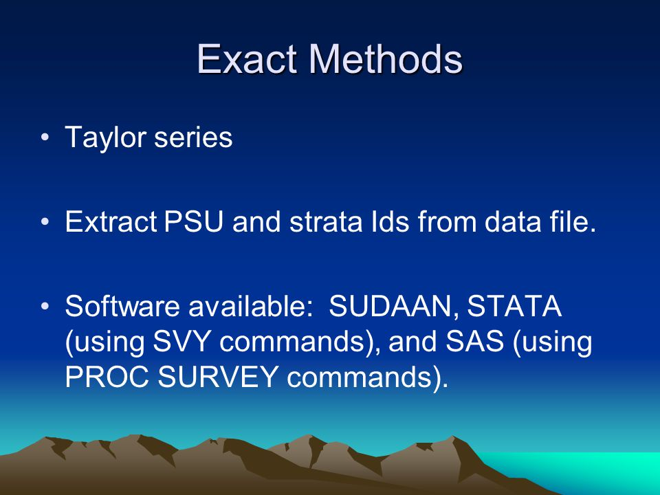 Exact Methods Taylor series Extract PSU and strata Ids from data file.