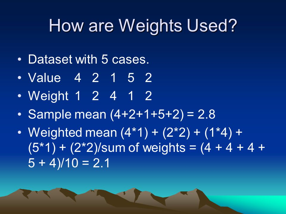 How are Weights Used Dataset with 5 cases. Value 4 2 1 5 2