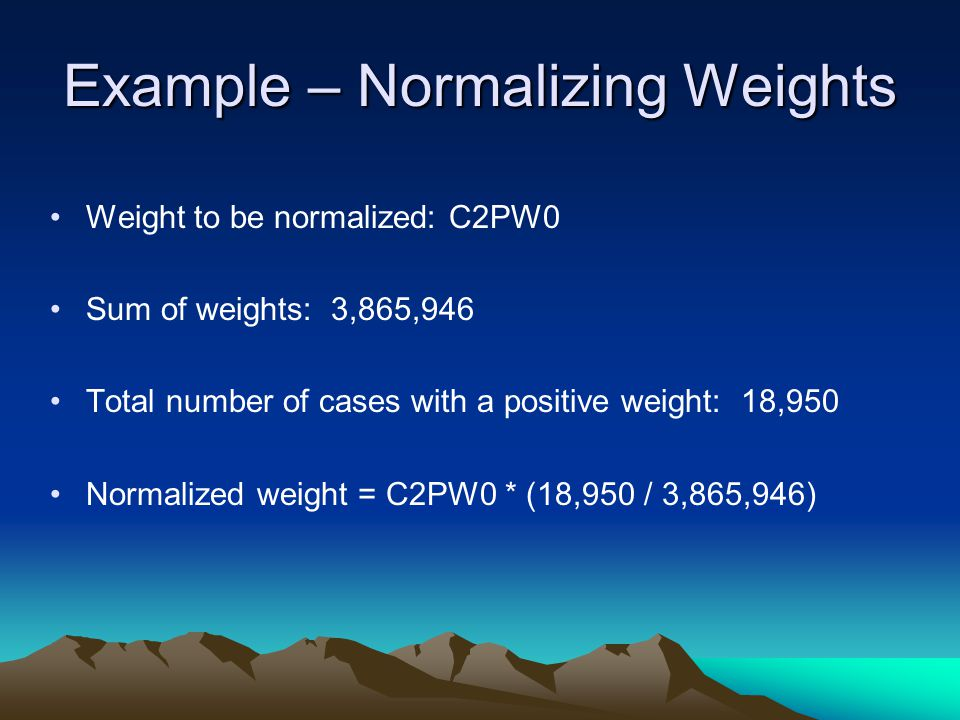Example – Normalizing Weights
