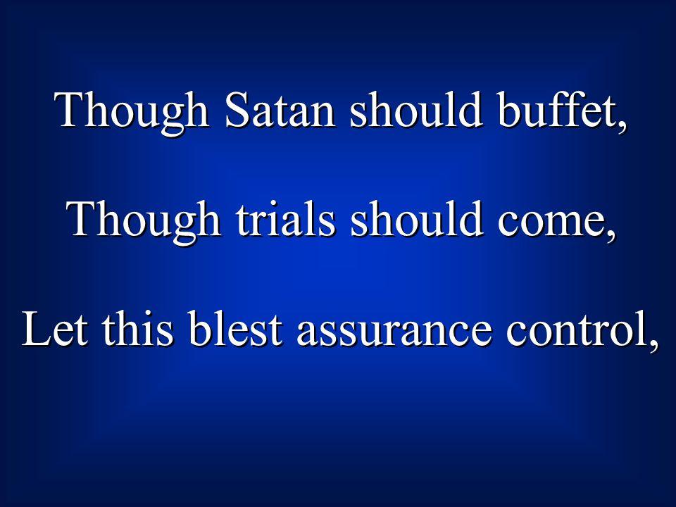 Though Satan should buffet, Though trials should come,
