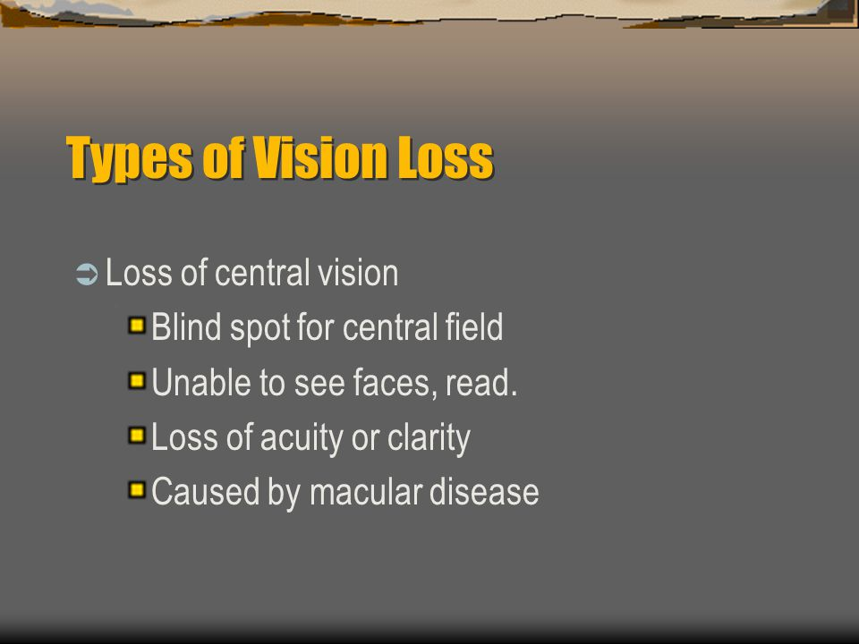 Types of Vision Loss Loss of central vision