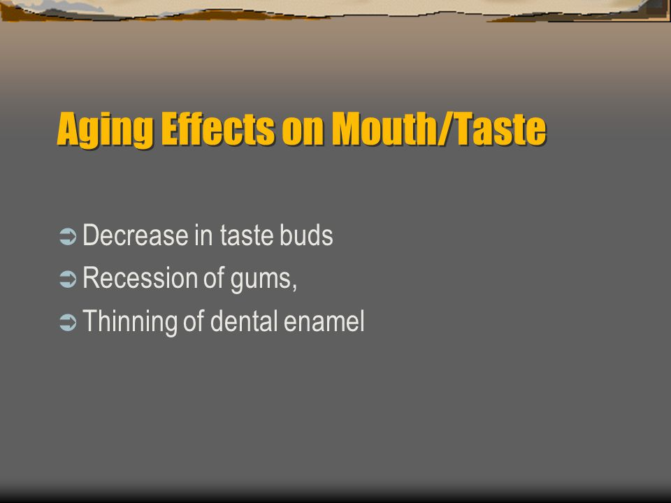 Aging Effects on Mouth/Taste