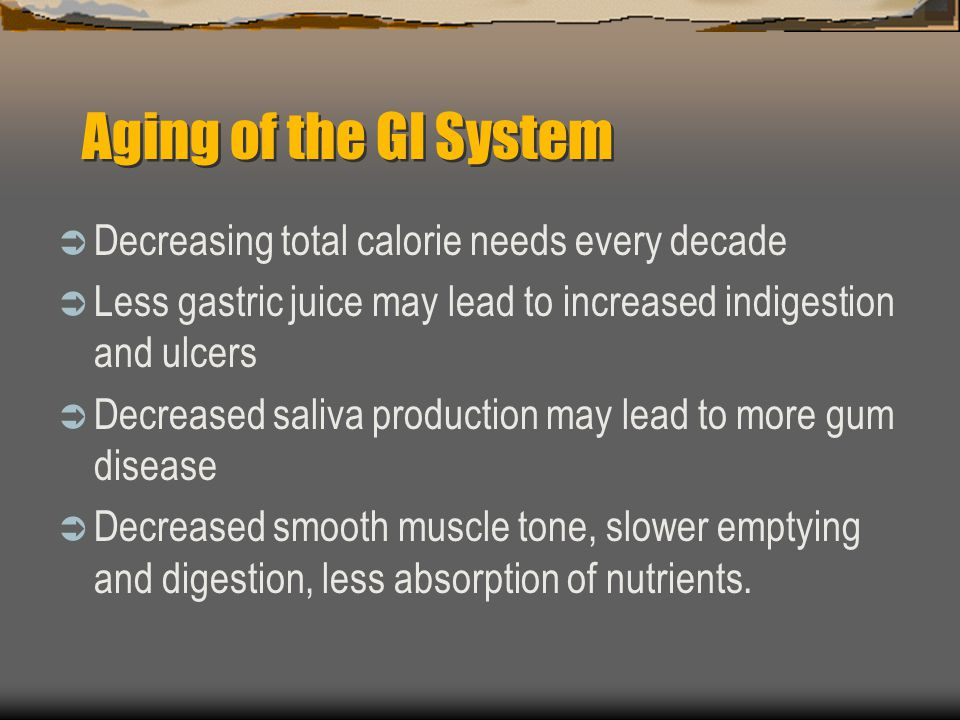 Aging of the GI System Decreasing total calorie needs every decade
